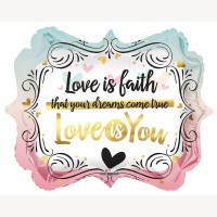 "love is faith that your dreams come true love is you 18"" foil balloon"